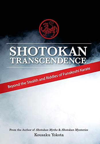 9780692466308: Shotokan Transcendence: Beyond the Stealth and Riddles of Funakoshi Karate