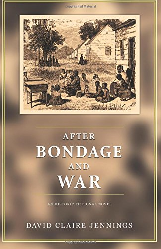 9780692466582: After Bondage and War: An Historic Fictional Novel
