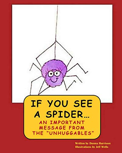 If You See A Spider (An Important Message from the Unhuggables): Donna Paige Harrison