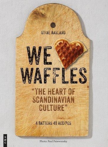 9780692467770: We Love Waffles: The Heart of Scandinavian Culture. 4 Batters, 40 Recipes