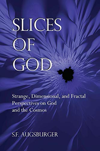9780692468357: Slices of God: Strange, Dimensional, and Fractal Perspectives on God and the Cosmos