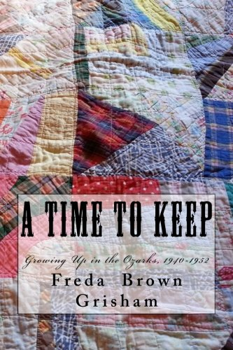 9780692468456: A Time to Keep: Growing Up in the Ozarks, 1940-1952