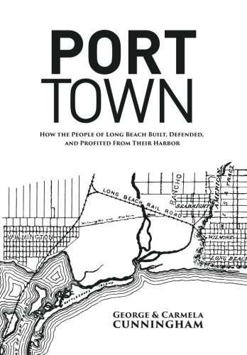 9780692468487: Port Town: How the People of Long Beach Built, Defended, and Profited From Their Harbor