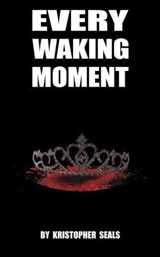 Every Waking Moment: Seals, Mr. Kristopher