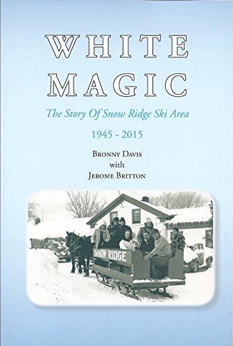 9780692470077: White Magic: The Story of Snow Ridge Ski Area, 1945-2015