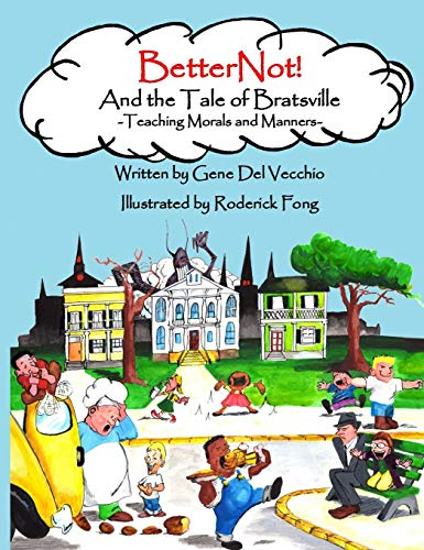 9780692471050: BetterNot! And the Tale of Bratsville: Teaching Morals and Manners