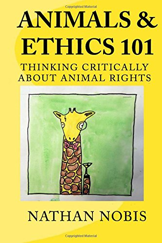 Animals and Ethics 101: Thinking Critically About Animal Rights: Nathan Nobis