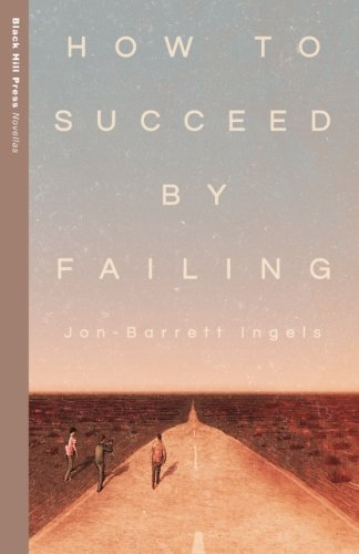 9780692472194: How to Succeed by Failing (Black Hill Press: Novellas)