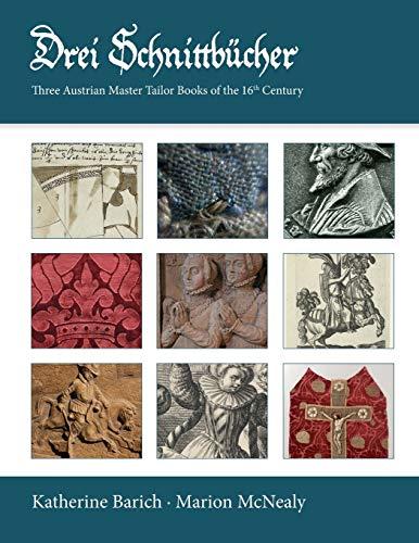Drei Schnittbucher: Three Austrian Master Tailor Books of the 16th Century: Katherine Barich; ...