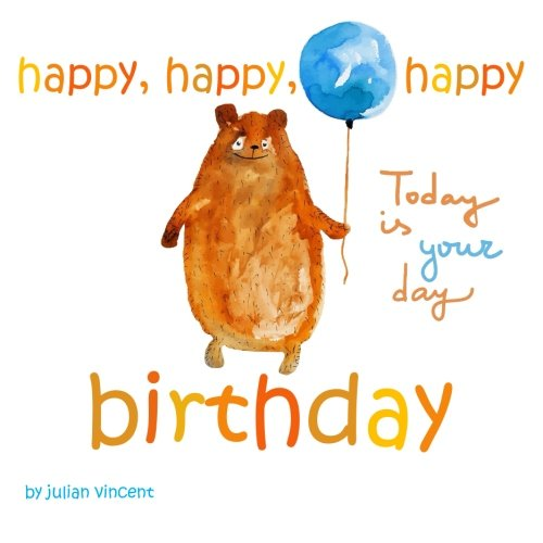 Happy, Happy, Happy Birthday: This Is Your Day: With Dedication and Celebration Page: Julian ...