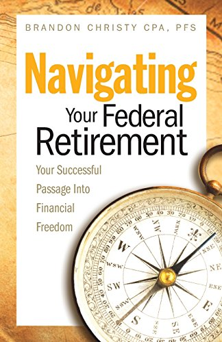 9780692474365: Navigating Your Federal Retirement: Your Successful Passage Into Financial Freedom