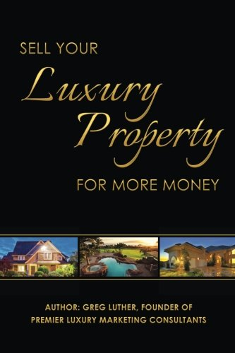 9780692476253: Sell Your Luxury Property For More Money