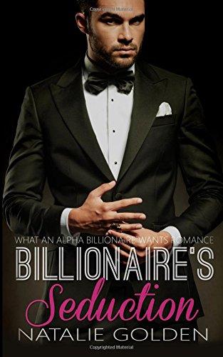 9780692477298: Billionaire's Seduction (WHAT AN ALPHA BILLIONAIRE WANTS - ROMANCE BOOK) (Volume 2)