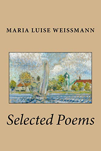 Selected Poems of Maria Luise Weissmann: Weissmann, Maria Luise