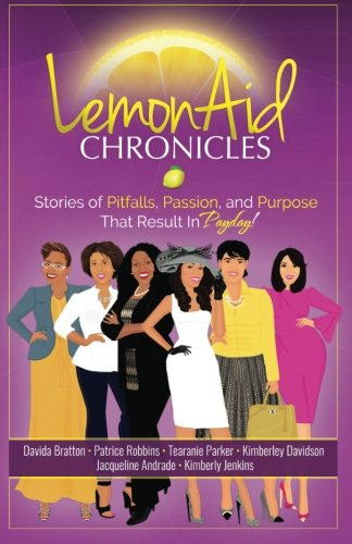 9780692479803: LemonAid Chronicles: Stories of Pitfalls, Passion and Purpose that Result in Payday (Volume 1)