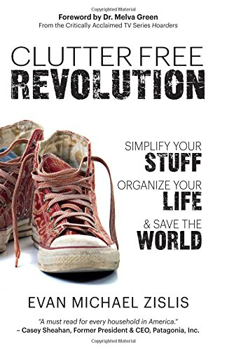 9780692481684: ClutterFree Revolution: Simplify Your Stuff, Organize Your Life & Save the World