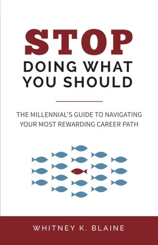 9780692482223: Stop Doing What You Should: The Millennial's Guide to Navigating Your Most Rewarding Career Path
