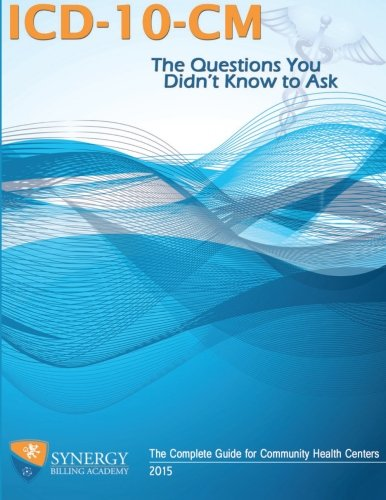9780692484937: ICD-10-CM: The Questions You Didn't Know to Ask: The Complete Guide for Community Health Centers