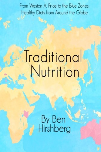 9780692486276: Traditional Nutrition: From Weston A. Price to the Blue Zones; Healthy Diets from Around the Globe