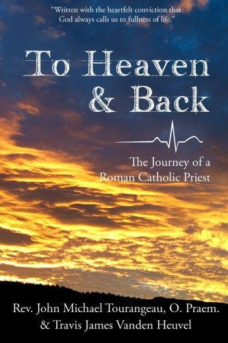 9780692486597: To Heaven & Back: The Journey of a Roman Catholic Priest