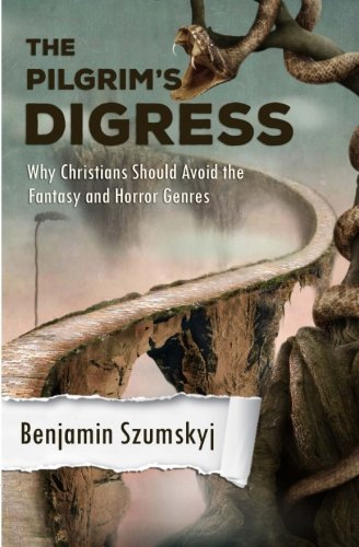 9780692488263: The Pilgrim's Digress: Why Christians Should Avoid the Fantasy and Horror Genres