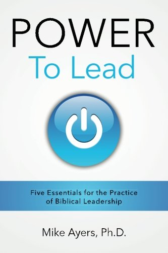 9780692489727: Power to Lead: Five Essentials for the Practice of Biblical Leadership