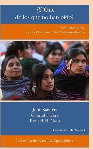 9780692490167: ¿Y Qué de los que no han oído?: Tres Perspectivas sobre el destino de los no evangelizados (Colección de Estudios Apologéticos) (Volume 2) (Spanish Edition)
