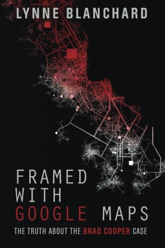 9780692490389: Framed With Google Maps: The Truth About the Brad Cooper Case