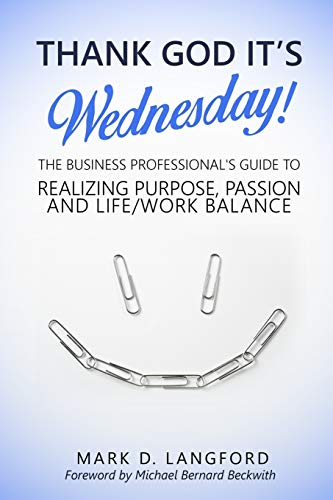 9780692491379: Thank God It's Wednesday: The Business Professional's Guide To Realizing Purpose, Passion and Life/Work Balance