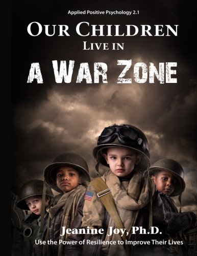 9780692491416: Our Children Live in a War Zone: Use the Power of Resilience to Improve Their Lives, Applied Positive Psychology 2.1