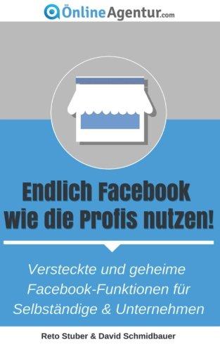 9780692491584: Endlich Facebook wie die Profis nutzen!: Versteckte und geheime Facebook-Funktionen für Selbständige & Unternehmen