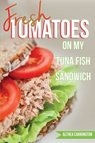 9780692492376: Fresh Tomatoes On My Tuna Fish Sandwich (b/w version): Focusing On The Lighter Side of Life