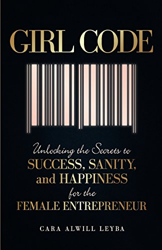 9780692492604: Girl Code: Unlocking the Secrets to Success, Sanity, and Happiness for the Female Entrepreneur