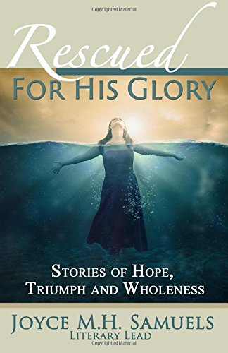 Rescued For His Glory: Stories of Hope,: Joyce Samuels, Tiffany