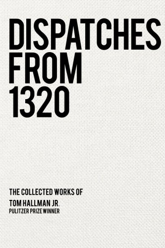 9780692494936: Dispatches from 1320: The Collected Works of Tom Hallman Jr.