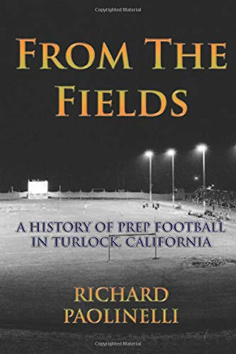 9780692495087: From The Fields: A History Of Prep Football In Turlock, California