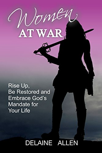 9780692495667: Women At War: Rise Up, Be Restored and Embrace God's Mandate for Your Life