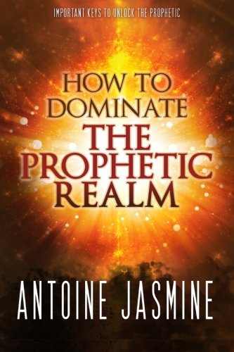 9780692496787: How To Dominate The Prophetic Realm: Important Keays to Unlock the Prophetic