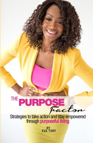 The Purpose Factor: Strategies to take action and stay empowered through purposeful living: Eva ...