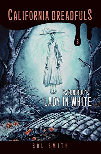 9780692497395: Escondido's Lady in White (California Dreadfuls) (Volume 3)
