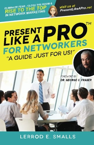 9780692498354: Present Like A Pro for Networkers: Eliminate Fear, Close the Room and Rise to the Top in Network Marketing