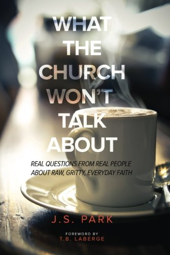 9780692499528: What The Church Won't Talk About (Revised and Updated): Real Questions From Real People About Raw, Gritty, Everyday Faith