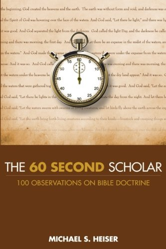 9780692500682: The 60 Second Scholar: 100 Observations on Bible Doctrine