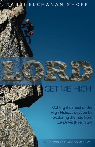 9780692501436: Lord, Get Me High!: Making the Most of the High Holiday Season by Exploring Themes from Le-Dovid (Psalm 27)