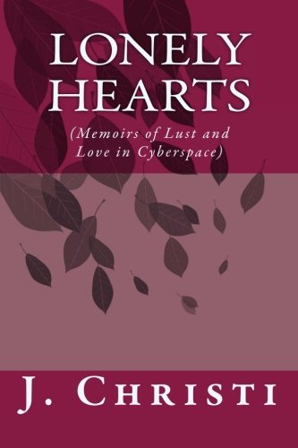 9780692501795: Lonely Hearts (Memoirs of lust and love in cyberspace)