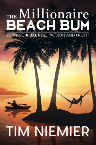 9780692502020: The Millionaire Beach Bum: Turning A.D.D into Passion and Profit