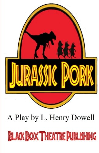 9780692503201: Jurassic Pork: A Play by L. Henry Dowell