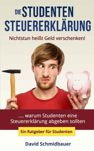 9780692503324: Die Studentensteuererklärung - Nichtstun heißt Geld verschenken (Ratgeber)