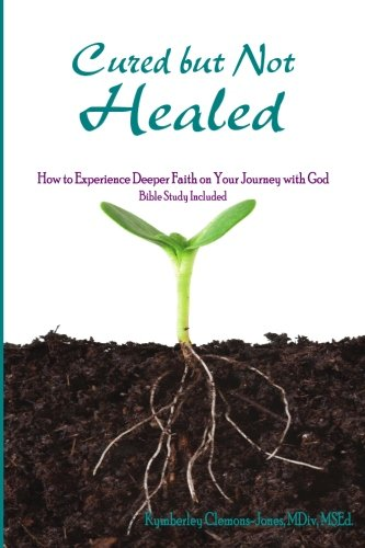 9780692503478: Cured but Not Healed: How to Experience Deeper Faith on Your Journey with God