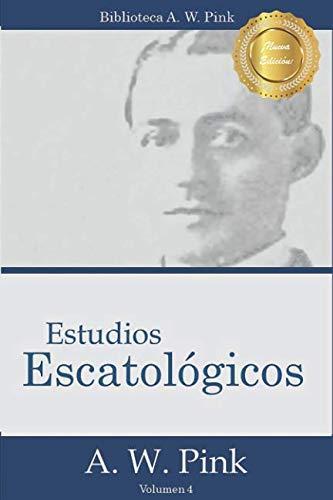 9780692503645: Estudios Escatológicos: Volume 4 (Biblioteca A.W. Pink)